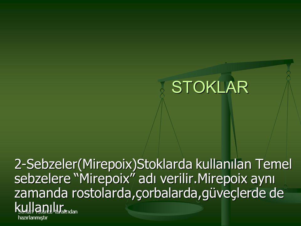 """Serkan Tütüncü tarafından hazırlanmıştır STOKLAR 2-Sebzeler(Mirepoix)Stoklarda kullanılan Temel sebzelere """"Mirepoix"""" adı verilir.Mirepoix aynı zamanda"""