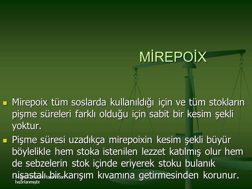 Serkan Tütüncü tarafından hazırlanmıştır MİREPOİX Mirepoix tüm soslarda kullanıldığı için ve tüm stokların pişme süreleri farklı olduğu için sabit bir