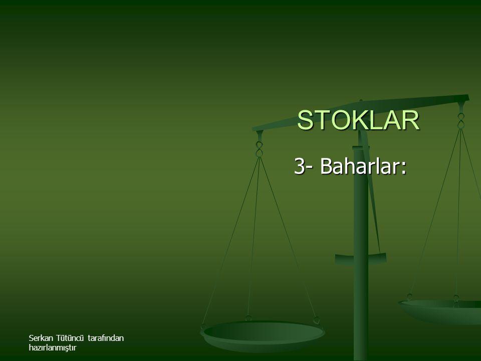 Serkan Tütüncü tarafından hazırlanmıştır STOKLAR 3- Baharlar: