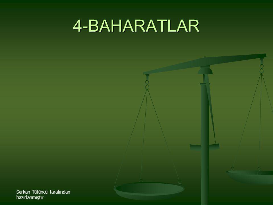 Serkan Tütüncü tarafından hazırlanmıştır 4-BAHARATLAR