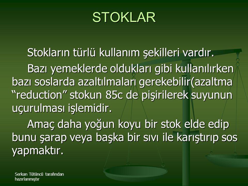 Serkan Tütüncü tarafından hazırlanmıştır STOKLAR Stokların türlü kullanım şekilleri vardır. Bazı yemeklerde oldukları gibi kullanılırken bazı soslarda