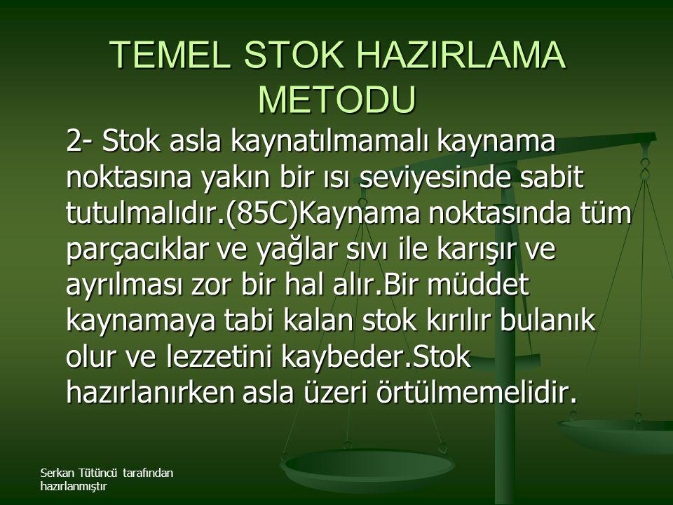 Serkan Tütüncü tarafından hazırlanmıştır TEMEL STOK HAZIRLAMA METODU 2- Stok asla kaynatılmamalı kaynama noktasına yakın bir ısı seviyesinde sabit tut