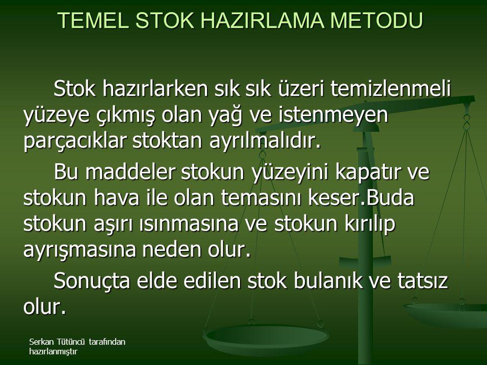 Serkan Tütüncü tarafından hazırlanmıştır TEMEL STOK HAZIRLAMA METODU Stok hazırlarken sık sık üzeri temizlenmeli yüzeye çıkmış olan yağ ve istenmeyen