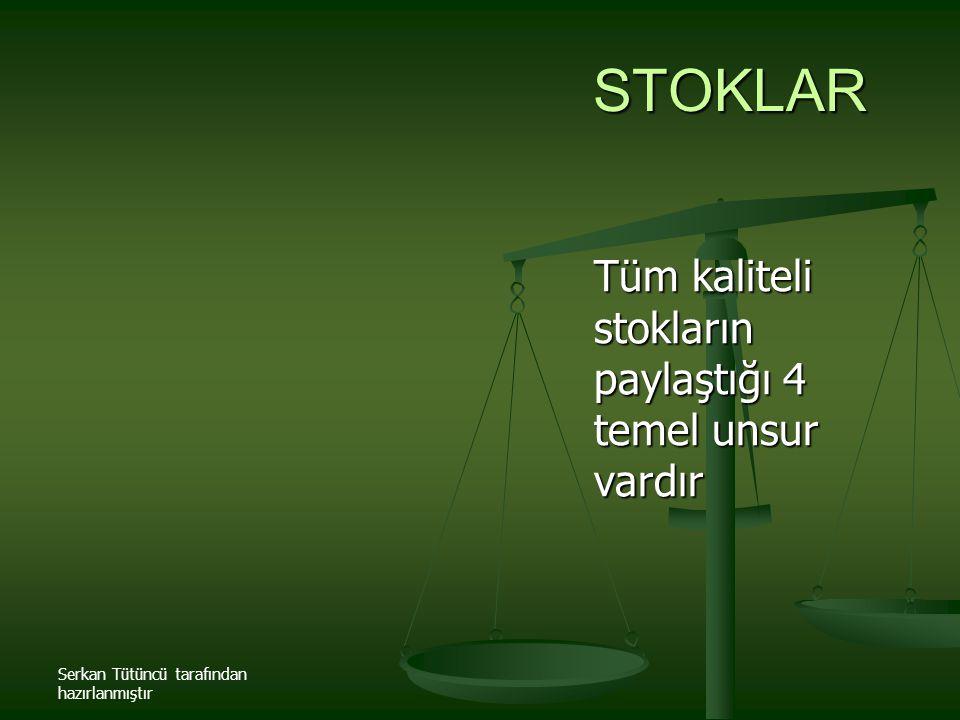 Serkan Tütüncü tarafından hazırlanmıştır STOKLAR Tüm kaliteli stokların paylaştığı 4 temel unsur vardır