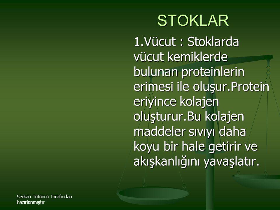 Serkan Tütüncü tarafından hazırlanmıştır STOKLAR 1.Vücut : Stoklarda vücut kemiklerde bulunan proteinlerin erimesi ile oluşur.Protein eriyince kolajen