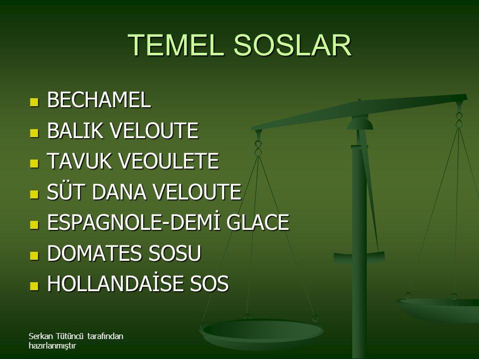 Serkan Tütüncü tarafından hazırlanmıştır TEMEL SOSLAR BECHAMEL BECHAMEL BALIK VELOUTE BALIK VELOUTE TAVUK VEOULETE TAVUK VEOULETE SÜT DANA VELOUTE SÜT