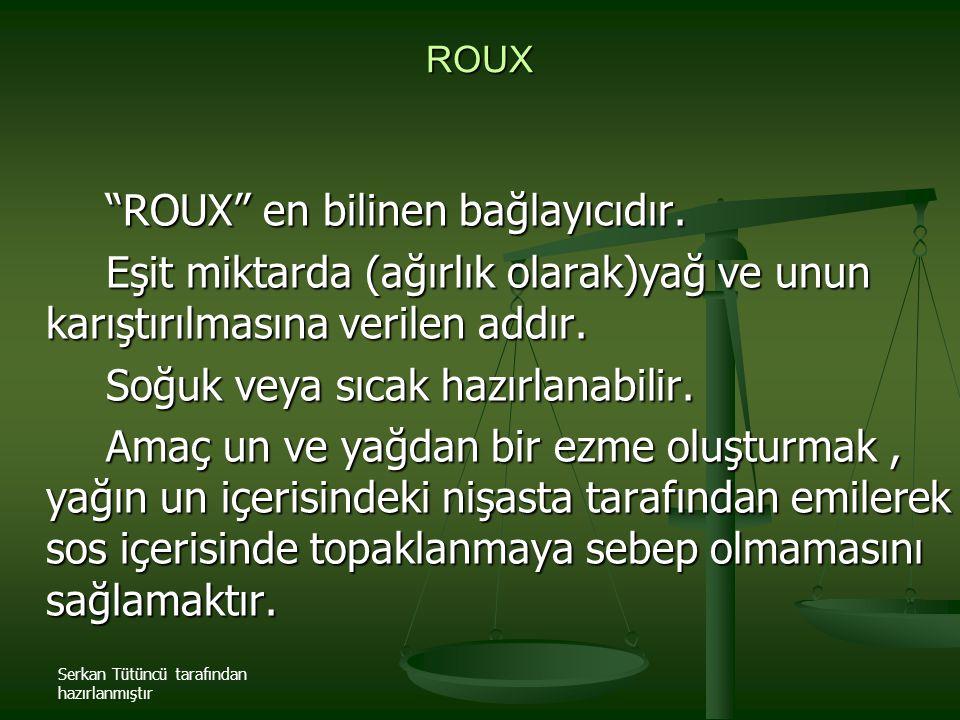 """Serkan Tütüncü tarafından hazırlanmıştır ROUX """"ROUX"""" en bilinen bağlayıcıdır. Eşit miktarda (ağırlık olarak)yağ ve unun karıştırılmasına verilen addır"""