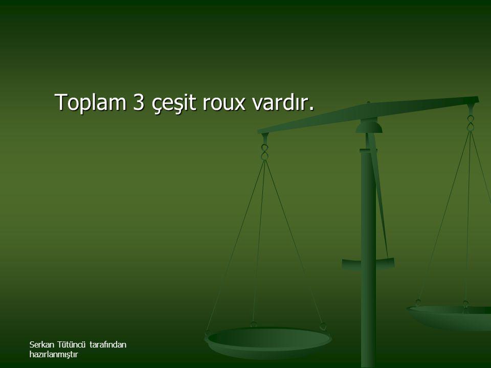 Serkan Tütüncü tarafından hazırlanmıştır Toplam 3 çeşit roux vardır. Toplam 3 çeşit roux vardır.