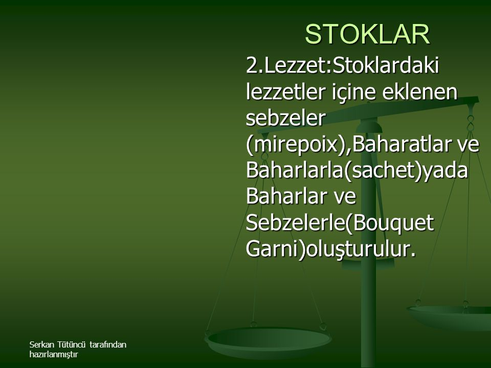 Serkan Tütüncü tarafından hazırlanmıştır STOKLAR 2.Lezzet:Stoklardaki lezzetler içine eklenen sebzeler (mirepoix),Baharatlar ve Baharlarla(sachet)yada