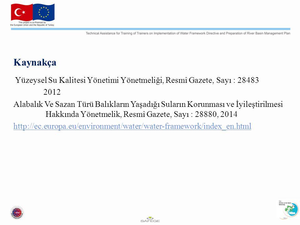 Kaynakça Yüzeysel Su Kalitesi Yönetimi Yönetmeliği, Resmî Gazete, Sayı : 28483 2012 Alabalık Ve Sazan Türü Balıkların Yaşadığı Suların Korunması ve İyileştirilmesi Hakkında Yönetmelik, Resmî Gazete, Sayı : 28880, 2014 http://ec.europa.eu/environment/water/water-framework/index_en.html