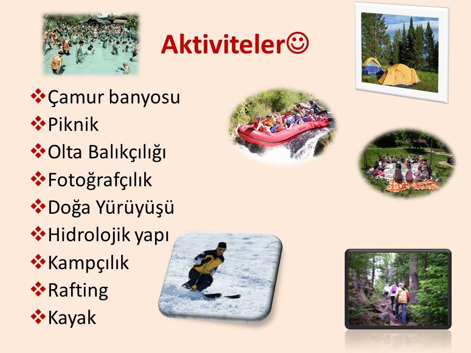 Aktiviteler  Çamur banyosu  Piknik  Olta Balıkçılığı  Fotoğrafçılık  Doğa Yürüyüşü  Hidrolojik yapı  Kampçılık  Rafting  Kayak