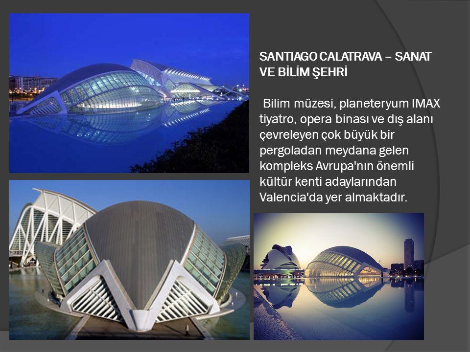 SANTIAGO CALATRAVA – SANAT VE BİLİM ŞEHRİ Bilim müzesi, planeteryum IMAX tiyatro, opera binası ve dış alanı çevreleyen çok büyük bir pergoladan meydan