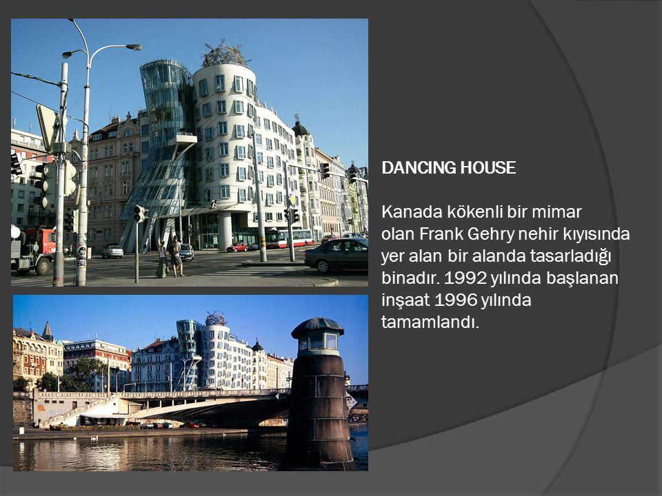 DANCING HOUSE Kanada kökenli bir mimar olan Frank Gehry nehir kıyısında yer alan bir alanda tasarladığı binadır. 1992 yılında başlanan inşaat 1996 yıl
