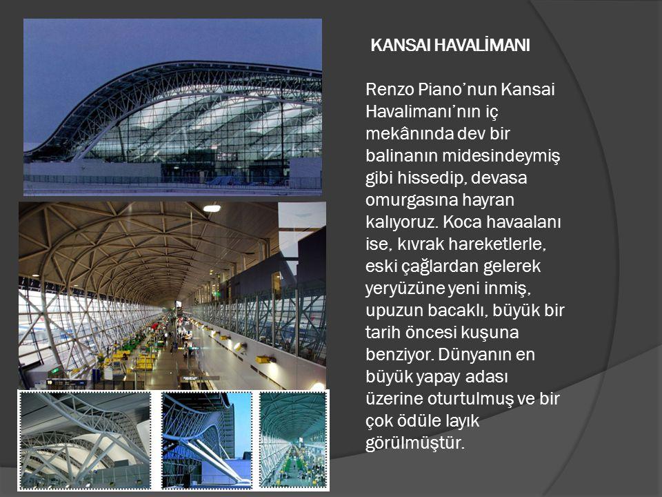 KANSAI HAVALİMANI Renzo Piano'nun Kansai Havalimanı'nın iç mekânında dev bir balinanın midesindeymiş gibi hissedip, devasa omurgasına hayran kalıyoruz
