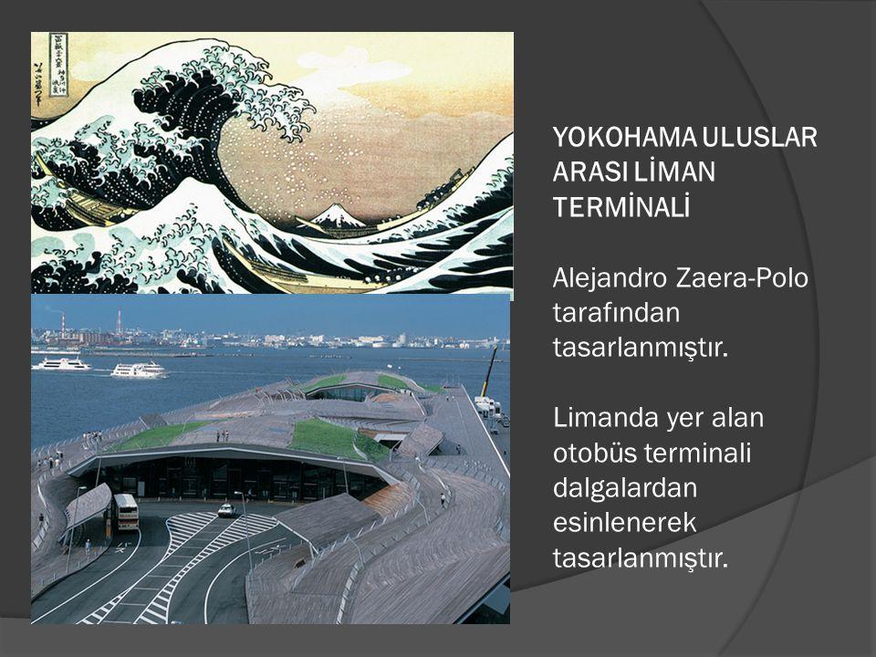 YOKOHAMA ULUSLAR ARASI LİMAN TERMİNALİ Alejandro Zaera-Polo tarafından tasarlanmıştır. Limanda yer alan otobüs terminali dalgalardan esinlenerek tasar
