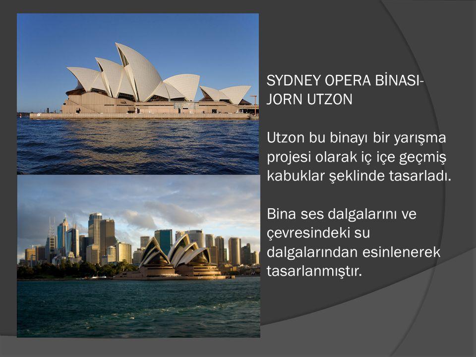 SYDNEY OPERA BİNASI- JORN UTZON Utzon bu binayı bir yarışma projesi olarak iç içe geçmiş kabuklar şeklinde tasarladı. Bina ses dalgalarını ve çevresin