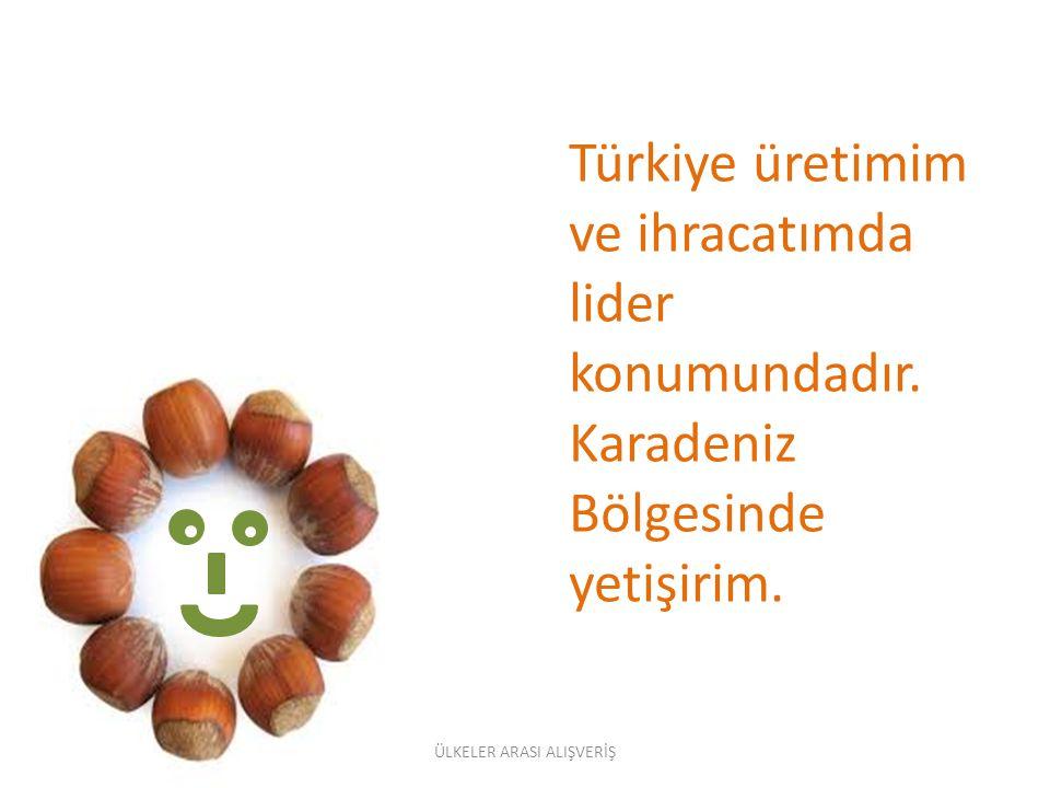 Türkiye üretimim ve ihracatımda lider konumundadır.