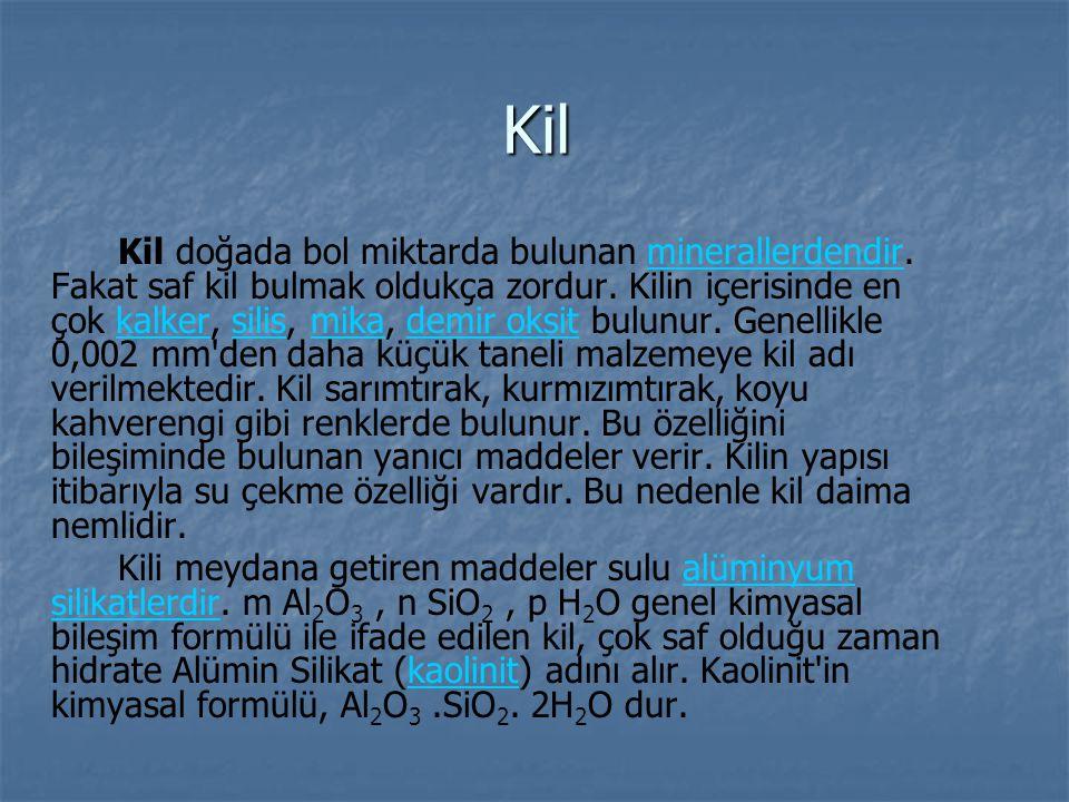 Kil Kil doğada bol miktarda bulunan minerallerdendir.