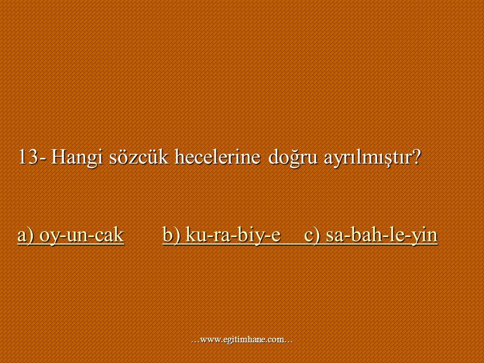 13- Hangi sözcük hecelerine doğru ayrılmıştır? a) oy-un-cakb) ku-ra-biy-e c) sa-bah-le-yin a) oy-un-cakb) ku-ra-biy-e c) sa-bah-le-yin …www.egitimhane