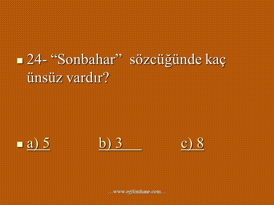 """24- """"Sonbahar"""" sözcüğünde kaç ünsüz vardır? 24- """"Sonbahar"""" sözcüğünde kaç ünsüz vardır? a) 5b) 3 c) 8 a) 5b) 3 c) 8 a) 5b) 3 c) 8 a) 5b) 3 c) 8 …www.e"""