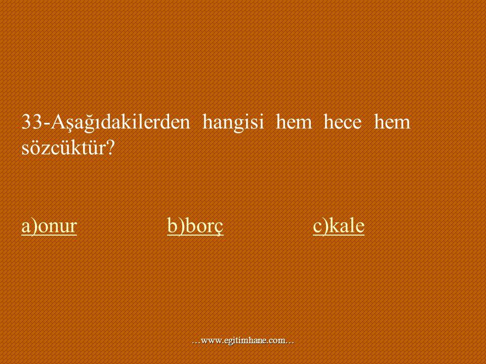 33-Aşağıdakilerden hangisi hem hece hem sözcüktür? a)onurb)borçc)kale …www.egitimhane.com…