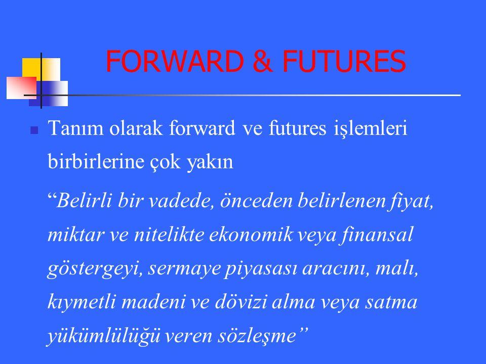 """FORWARD & FUTURES Tanım olarak forward ve futures işlemleri birbirlerine çok yakın """"Belirli bir vadede, önceden belirlenen fiyat, miktar ve nitelikte"""