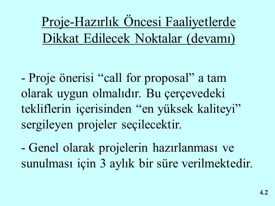 """Proje-Hazırlık Öncesi Faaliyetlerde Dikkat Edilecek Noktalar (devamı) - Proje önerisi """"call for proposal"""" a tam olarak uygun olmalıdır. Bu çerçevedeki"""