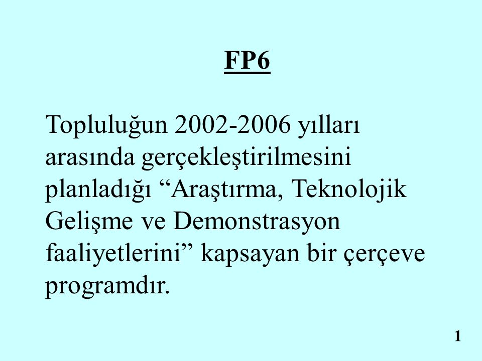 """FP6 Topluluğun 2002-2006 yılları arasında gerçekleştirilmesini planladığı """"Araştırma, Teknolojik Gelişme ve Demonstrasyon faaliyetlerini"""" kapsayan bir"""