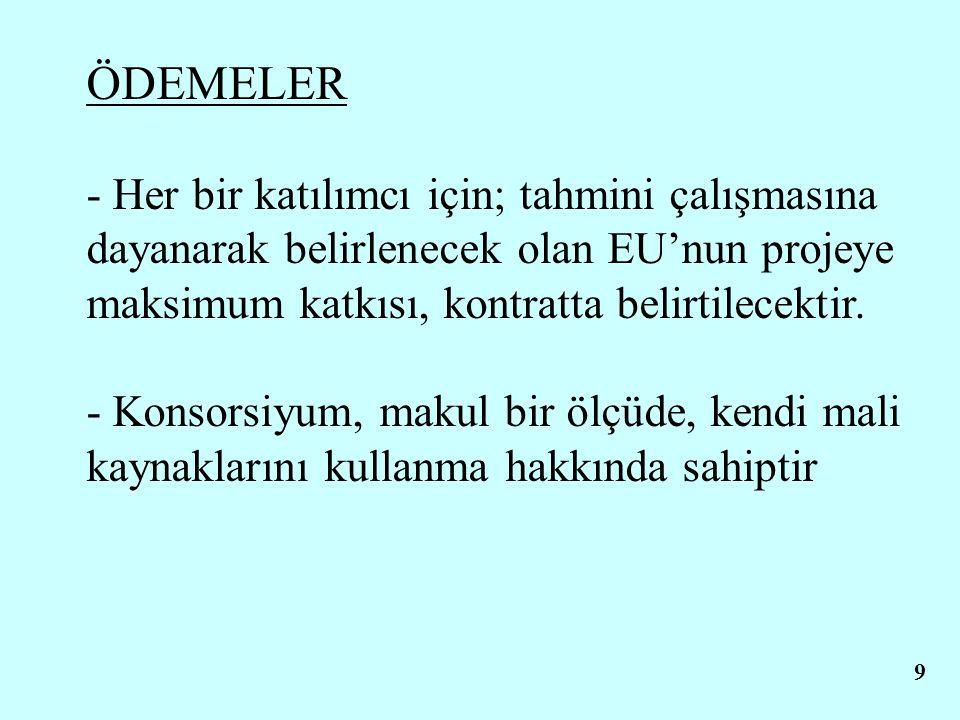9 ÖDEMELER - Her bir katılımcı için; tahmini çalışmasına dayanarak belirlenecek olan EU'nun projeye maksimum katkısı, kontratta belirtilecektir. - Kon