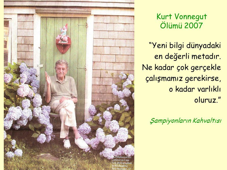 Kurt Vonnegut Ölümü 2007 Yeni bilgi dünyadaki en değerli metadır.