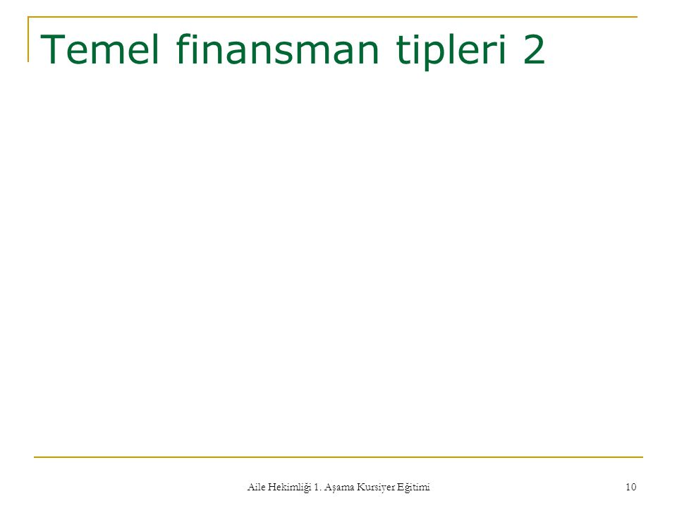Aile Hekimliği 1. Aşama Kursiyer Eğitimi 10 Temel finansman tipleri 2