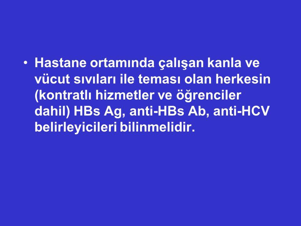 Hastane ortamında çalışan kanla ve vücut sıvıları ile teması olan herkesin (kontratlı hizmetler ve öğrenciler dahil) HBs Ag, anti-HBs Ab, anti-HCV bel