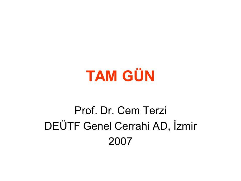 TAM GÜN Prof. Dr. Cem Terzi DEÜTF Genel Cerrahi AD, İzmir 2007