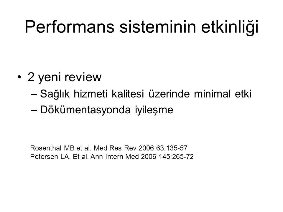 Performans sisteminin etkinliği 2 yeni review –Sağlık hizmeti kalitesi üzerinde minimal etki –Dökümentasyonda iyileşme Rosenthal MB et al.