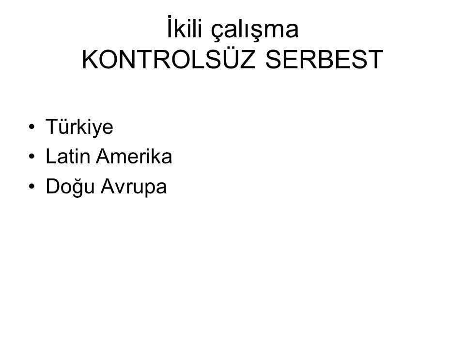 İkili çalışma KONTROLSÜZ SERBEST Türkiye Latin Amerika Doğu Avrupa