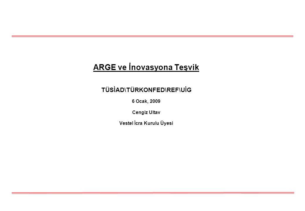 ARGE ve İnovasyona Teşvik TÜSİAD\TÜRKONFED\REF\UİG 6 Ocak, 2009 Cengiz Ultav Vestel İcra Kurulu Üyesi