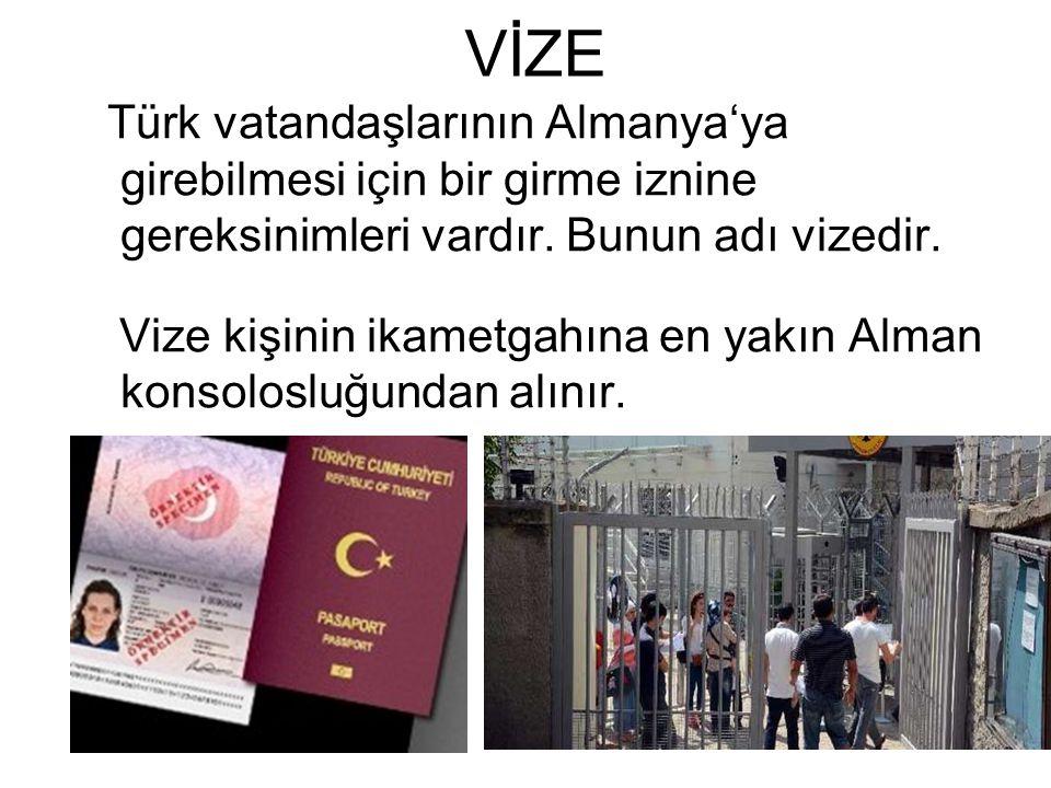 Türk vatandaşlarının Almanya'ya girebilmesi için bir girme iznine gereksinimleri vardır. Bunun adı vizedir. Vize kişinin ikametgahına en yakın Alman k