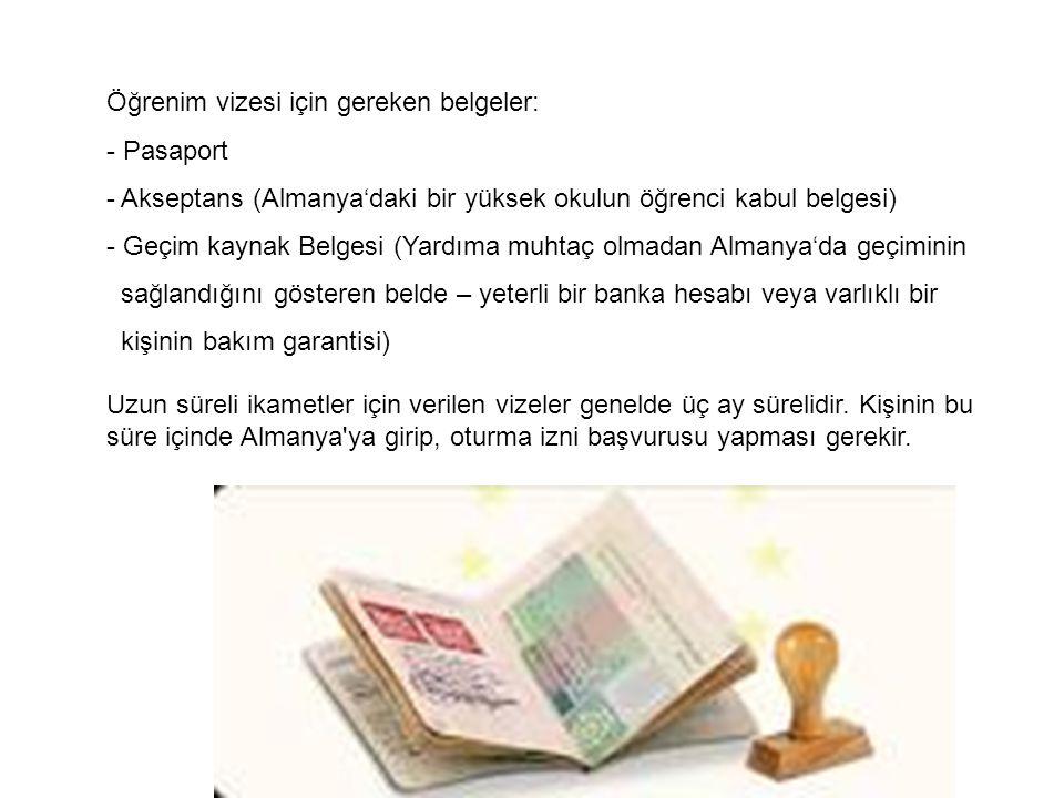 Öğrenim vizesi için gereken belgeler: - Pasaport - Akseptans (Almanya'daki bir yüksek okulun öğrenci kabul belgesi) - Geçim kaynak Belgesi (Yardıma mu
