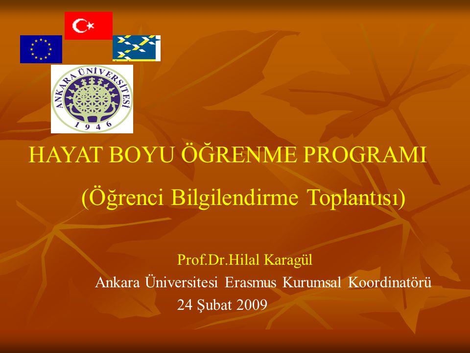 Prof.Dr.Hilal Karagül Ankara Üniversitesi Erasmus Kurumsal Koordinatörü 24 Şubat 2009 HAYAT BOYU ÖĞRENME PROGRAMI (Öğrenci Bilgilendirme Toplantısı)