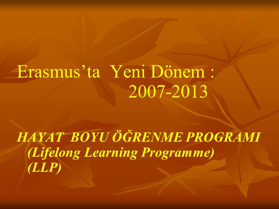 Erasmus'ta Yeni Dönem : 2007-2013 HAYAT BOYU ÖĞRENME PROGRAMI (Lifelong Learning Programme) (LLP)