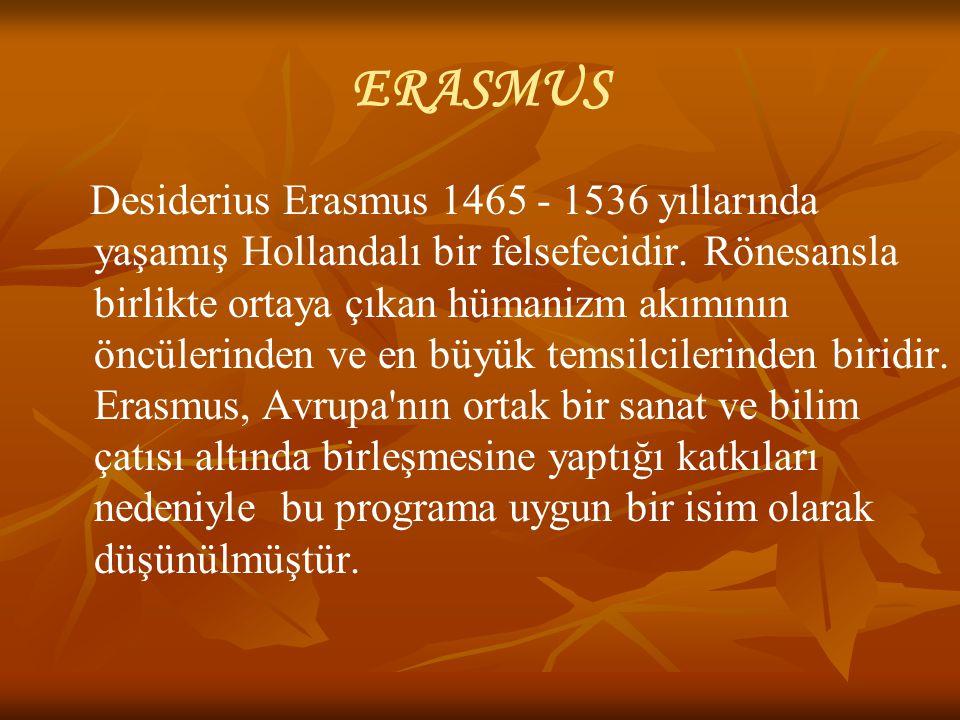 ERASMUS Desiderius Erasmus 1465 - 1536 yıllarında yaşamış Hollandalı bir felsefecidir.