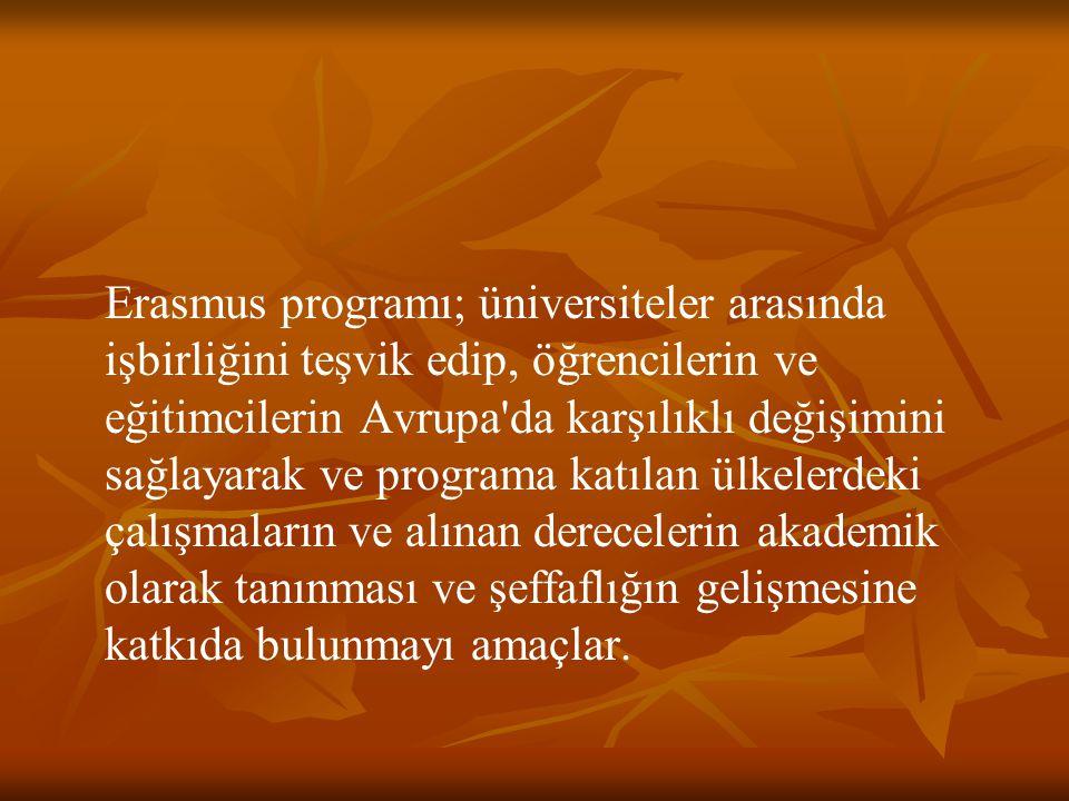 Erasmus programı; üniversiteler arasında işbirliğini teşvik edip, öğrencilerin ve eğitimcilerin Avrupa da karşılıklı değişimini sağlayarak ve programa katılan ülkelerdeki çalışmaların ve alınan derecelerin akademik olarak tanınması ve şeffaflığın gelişmesine katkıda bulunmayı amaçlar.