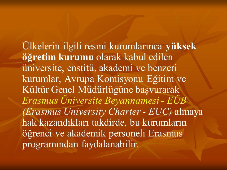 Ülkelerin ilgili resmi kurumlarınca yüksek öğretim kurumu olarak kabul edilen üniversite, enstitü, akademi ve benzeri kurumlar, Avrupa Komisyonu Eğitim ve Kültür Genel Müdürlüğüne başvurarak Erasmus Üniversite Beyannamesi - EÜB (Erasmus University Charter - EUC) almaya hak kazandıkları takdirde, bu kurumların öğrenci ve akademik personeli Erasmus programından faydalanabilir.