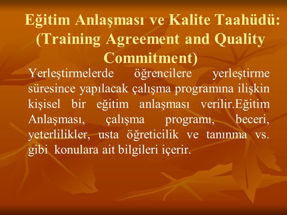 Eğitim Anlaşması ve Kalite Taahüdü: (Training Agreement and Quality Commitment) Yerleştirmelerde öğrencilere yerleştirme süresince yapılacak çalışma programına ilişkin kişisel bir eğitim anlaşması verilir.Eğitim Anlaşması, çalışma programı, beceri, yeterlilikler, usta öğreticilik ve tanınma vs.