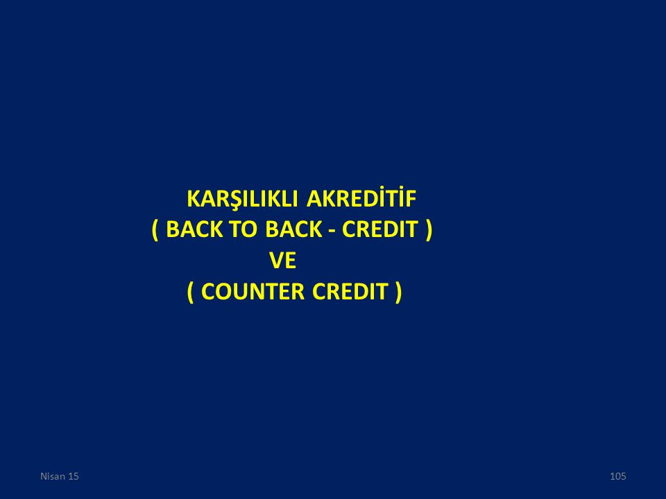 KARŞILIKLI AKREDİTİF ( BACK TO BACK - CREDIT ) VE ( COUNTER CREDIT ) Nisan 15105