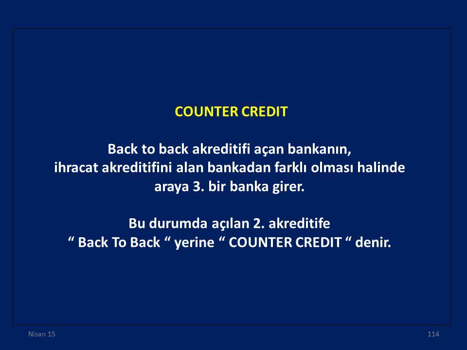 COUNTER CREDIT Back to back akreditifi açan bankanın, ihracat akreditifini alan bankadan farklı olması halinde araya 3. bir banka girer. Bu durumda aç