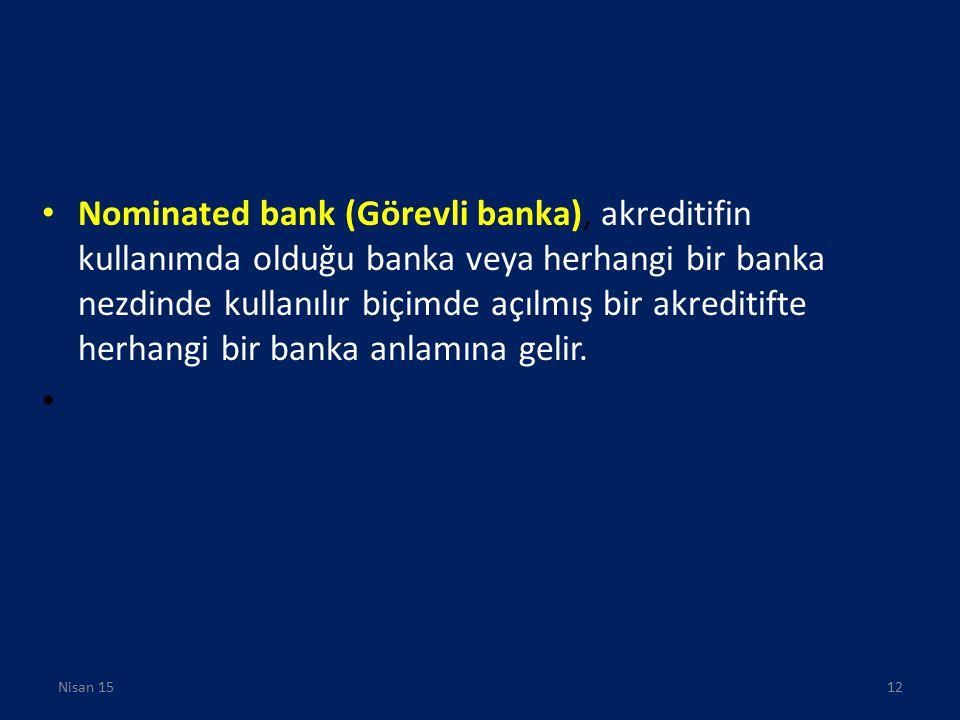Nominated bank (Görevli banka), akreditifin kullanımda olduğu banka veya herhangi bir banka nezdinde kullanılır biçimde açılmış bir akreditifte herhan
