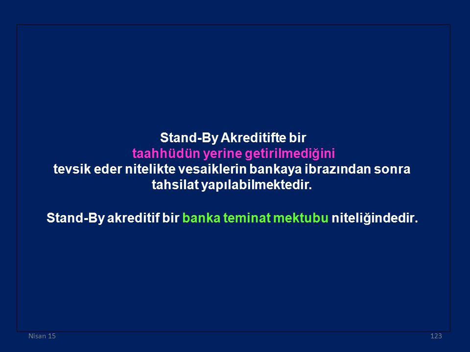 Stand-By Akreditifte bir taahhüdün yerine getirilmediğini tevsik eder nitelikte vesaiklerin bankaya ibrazından sonra tahsilat yapılabilmektedir. Stand