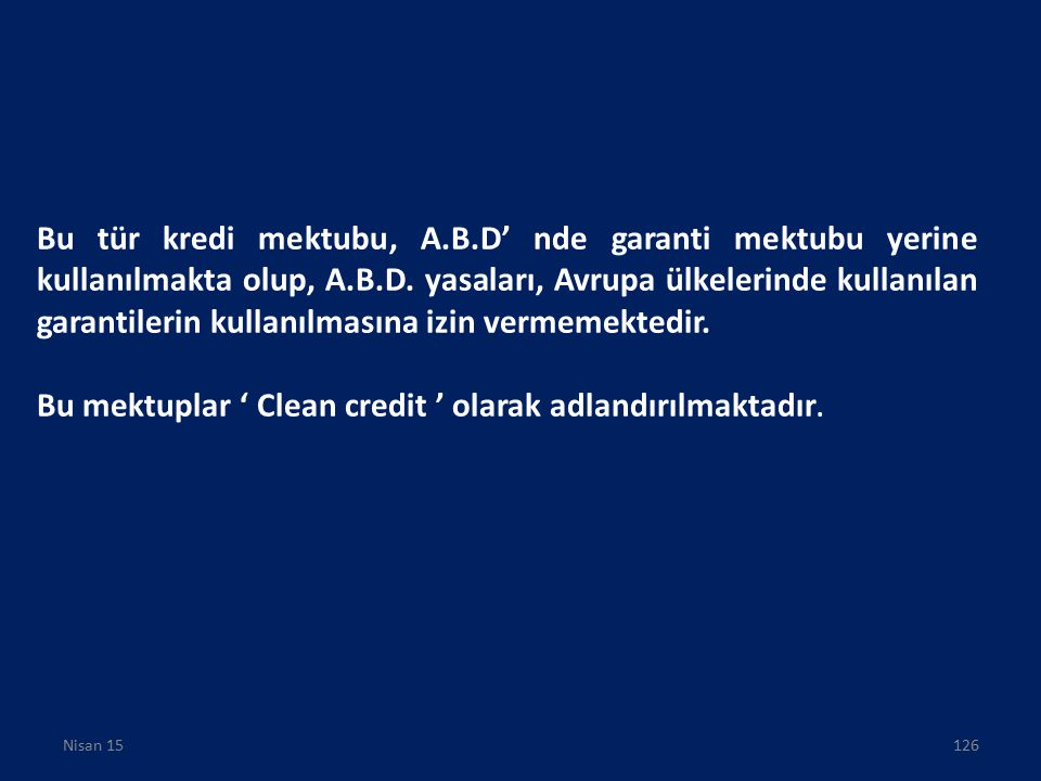 Bu tür kredi mektubu, A.B.D' nde garanti mektubu yerine kullanılmakta olup, A.B.D. yasaları, Avrupa ülkelerinde kullanılan garantilerin kullanılmasına