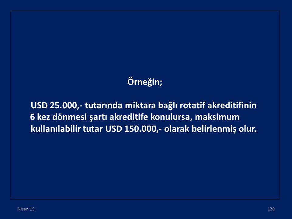 Örneğin; USD 25.000,- tutarında miktara bağlı rotatif akreditifinin 6 kez dönmesi şartı akreditife konulursa, maksimum kullanılabilir tutar USD 150.00